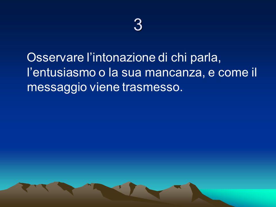 3 Osservare l'intonazione di chi parla, l'entusiasmo o la sua mancanza, e come il messaggio viene trasmesso.