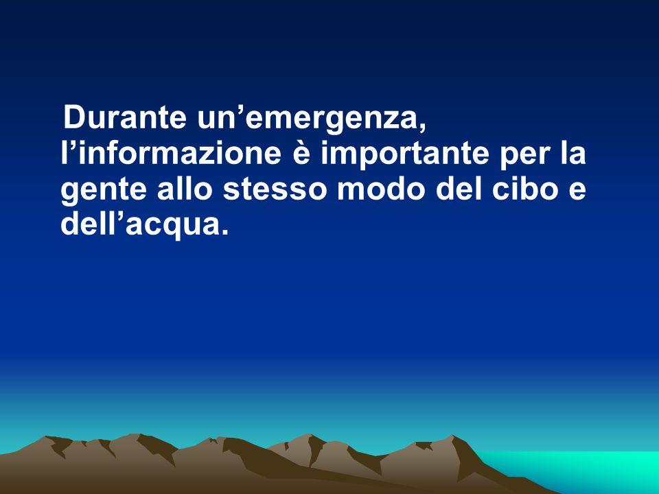 Durante un'emergenza, l'informazione è importante per la gente allo stesso modo del cibo e dell'acqua.