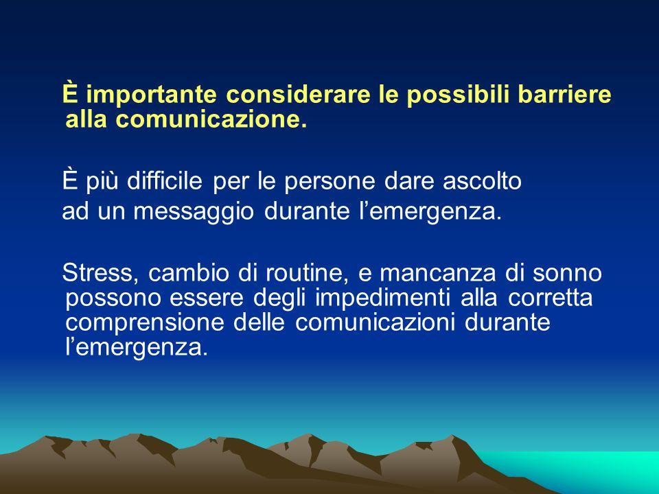 È importante considerare le possibili barriere alla comunicazione. È più difficile per le persone dare ascolto ad un messaggio durante l'emergenza. St