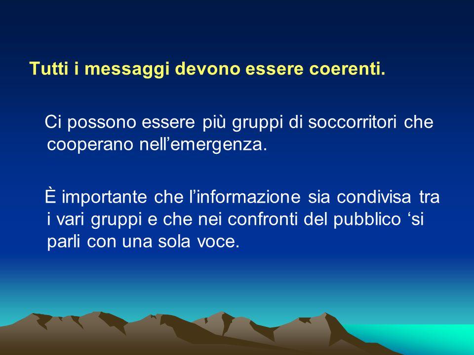 Tutti i messaggi devono essere coerenti. Ci possono essere più gruppi di soccorritori che cooperano nell'emergenza. È importante che l'informazione si