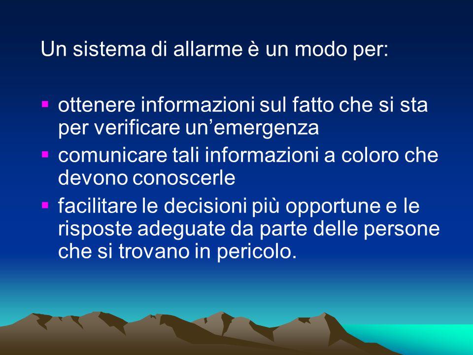 Un sistema di allarme è un modo per:  ottenere informazioni sul fatto che si sta per verificare un'emergenza  comunicare tali informazioni a coloro