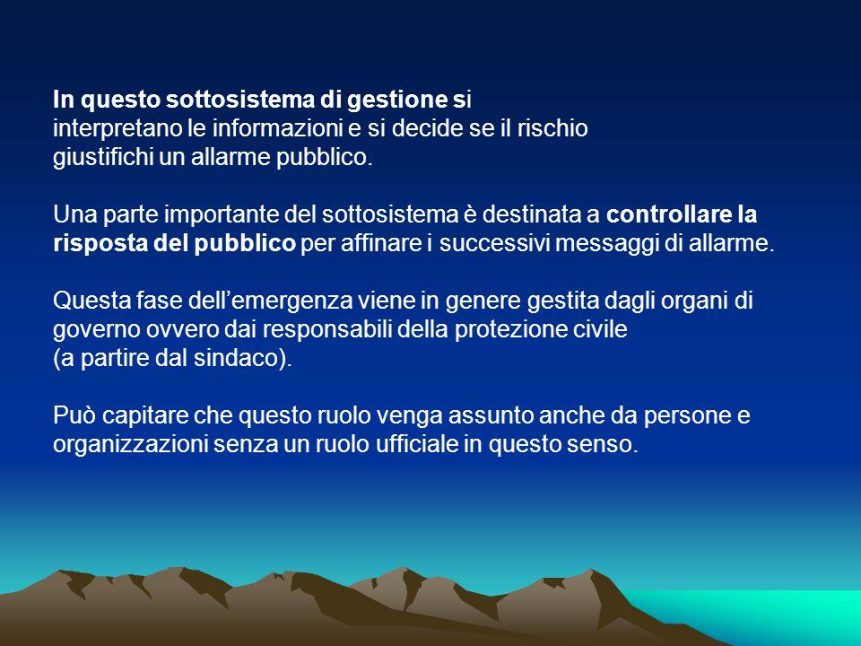 In questo sottosistema di gestione si interpretano le informazioni e si decide se il rischio giustifichi un allarme pubblico. Una parte importante del