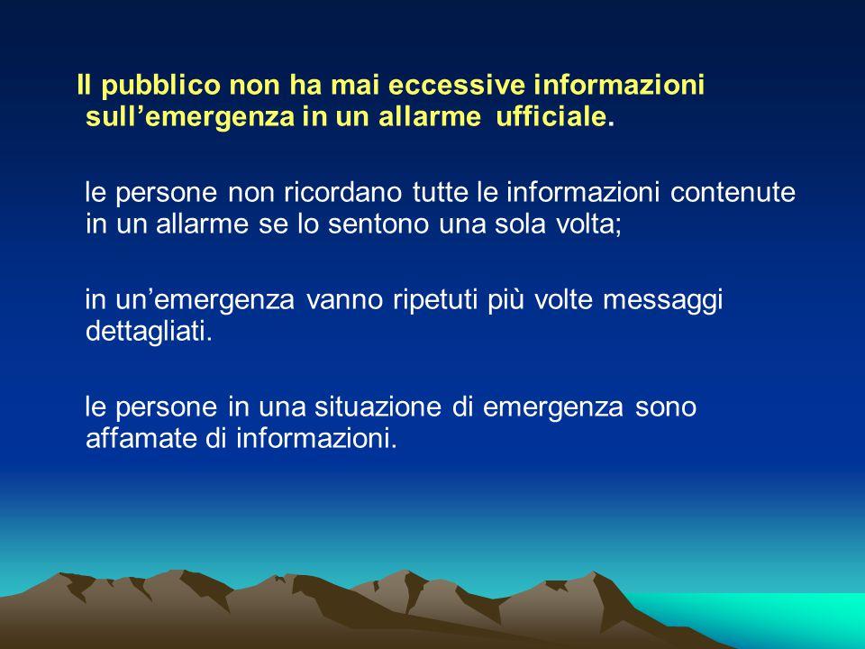 Il pubblico non ha mai eccessive informazioni sull'emergenza in un allarme ufficiale. le persone non ricordano tutte le informazioni contenute in un a