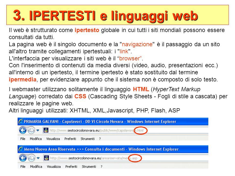 3. IPERTESTI e linguaggi web 3. IPERTESTI e linguaggi web Il web è strutturato come ipertesto globale in cui tutti i siti mondiali possono essere cons
