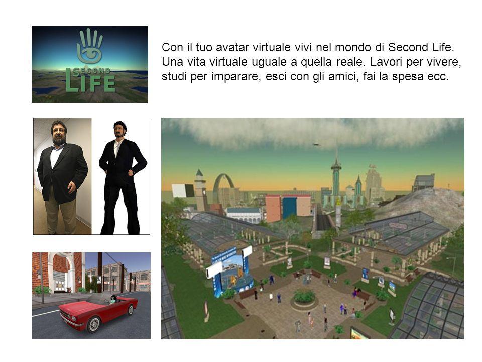 Con il tuo avatar virtuale vivi nel mondo di Second Life. Una vita virtuale uguale a quella reale. Lavori per vivere, studi per imparare, esci con gli