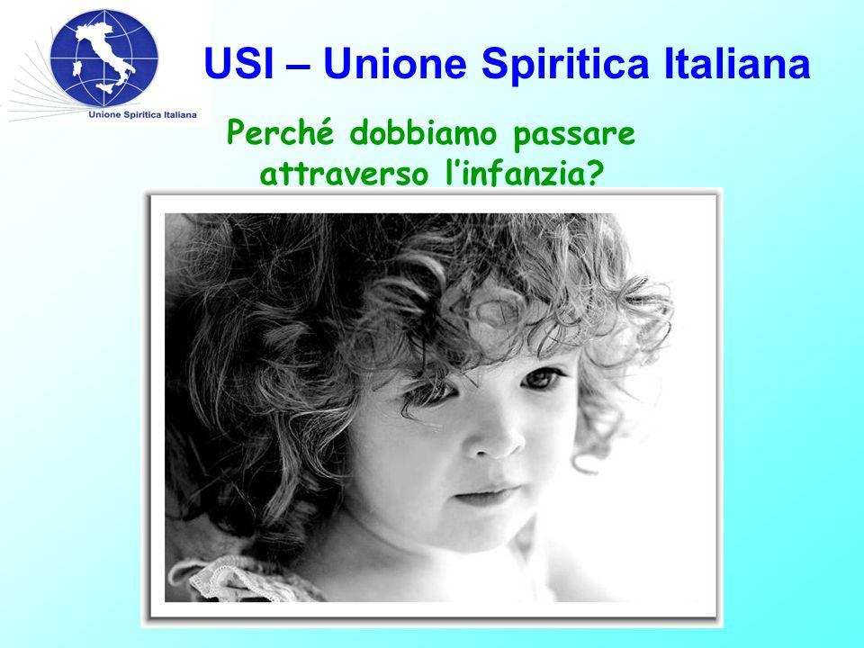 USI – Unione Spiritica Italiana Perché dobbiamo passare attraverso l'infanzia?
