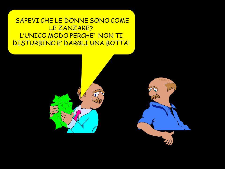 SAPEVI CHE LE DONNE SONO COME LE ZANZARE.