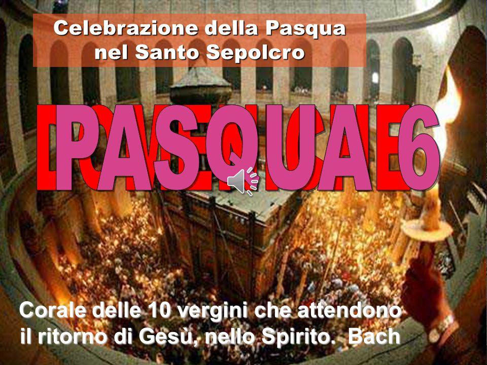 Celebrazione della Pasqua nel Santo Sepolcro Corale delle 10 vergini che attendono il ritorno di Gesù, nello Spirito.