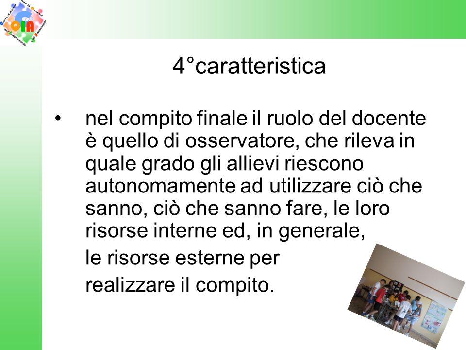 4°caratteristica nel compito finale il ruolo del docente è quello di osservatore, che rileva in quale grado gli allievi riescono autonomamente ad util
