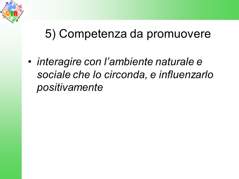 5) Competenza da promuovere interagire con l'ambiente naturale e sociale che lo circonda, e influenzarlo positivamente
