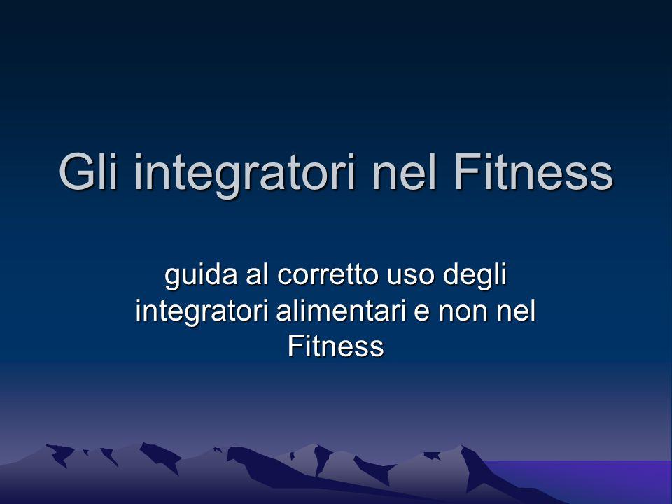 Gli integratori nel Fitness guida al corretto uso degli integratori alimentari e non nel Fitness