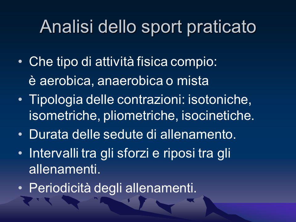 Analisi dello sport praticato Che tipo di attività fisica compio: è aerobica, anaerobica o mista Tipologia delle contrazioni: isotoniche, isometriche, pliometriche, isocinetiche.