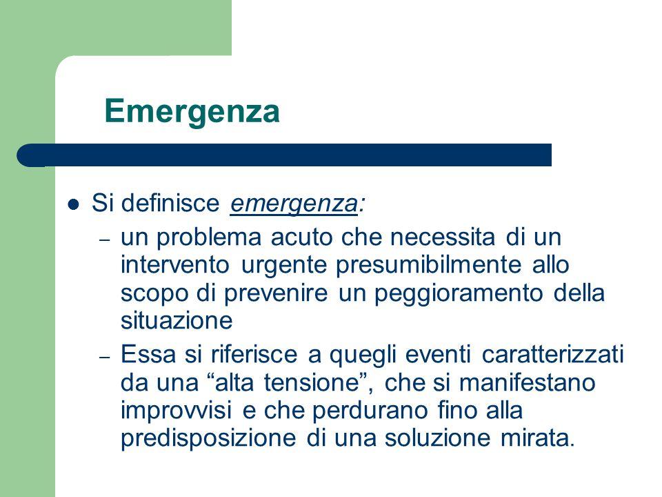 Emergenza Si definisce emergenza: – un problema acuto che necessita di un intervento urgente presumibilmente allo scopo di prevenire un peggioramento