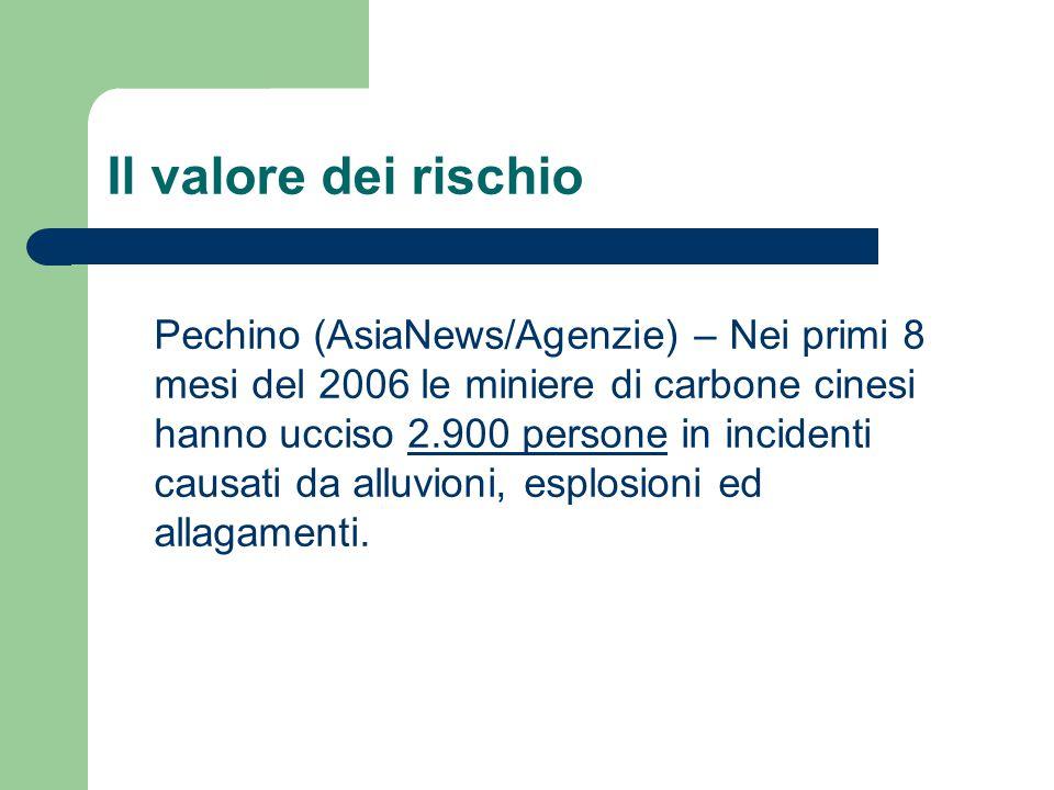 Il valore dei rischio Pechino (AsiaNews/Agenzie) – Nei primi 8 mesi del 2006 le miniere di carbone cinesi hanno ucciso 2.900 persone in incidenti caus