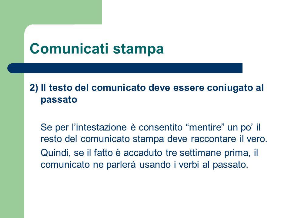 """Comunicati stampa 2) Il testo del comunicato deve essere coniugato al passato Se per l'intestazione è consentito """"mentire"""" un po' il resto del comunic"""