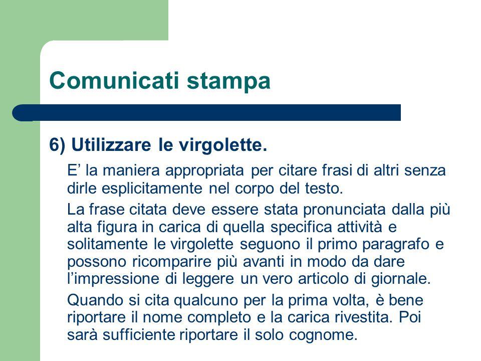 Comunicati stampa 6) Utilizzare le virgolette. E' la maniera appropriata per citare frasi di altri senza dirle esplicitamente nel corpo del testo. La