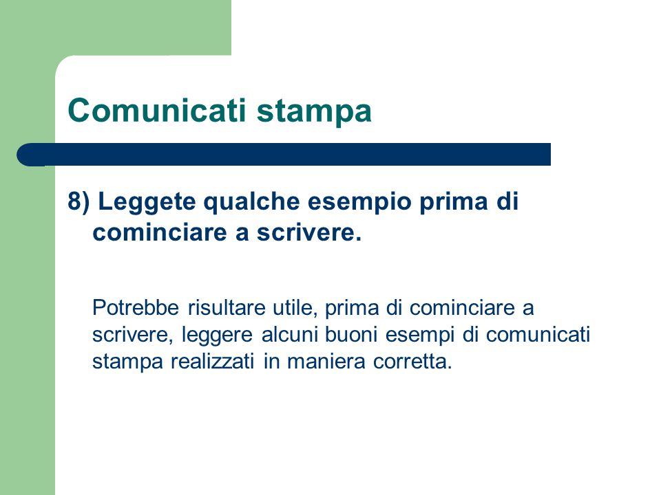 Comunicati stampa 8) Leggete qualche esempio prima di cominciare a scrivere. Potrebbe risultare utile, prima di cominciare a scrivere, leggere alcuni