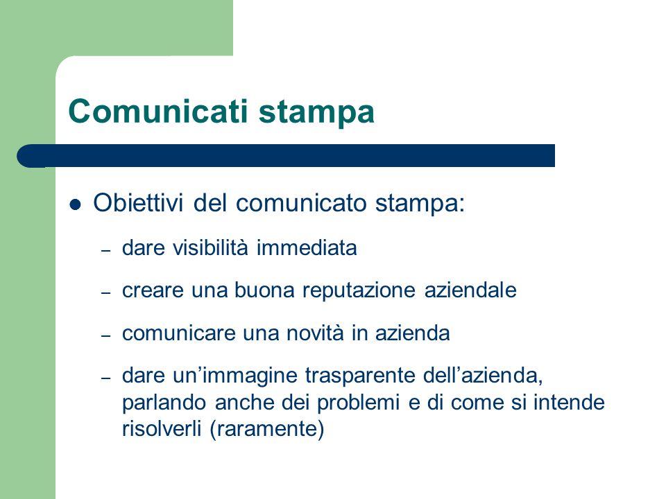 Comunicati stampa Obiettivi del comunicato stampa: – dare visibilità immediata – creare una buona reputazione aziendale – comunicare una novità in azi
