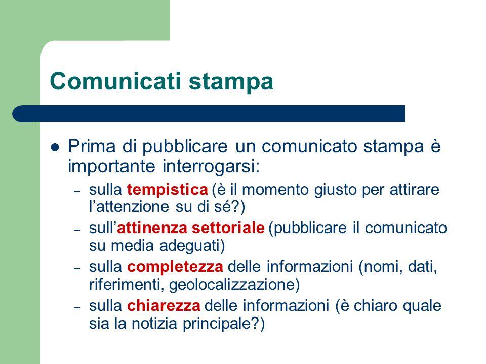 Comunicati stampa Prima di pubblicare un comunicato stampa è importante interrogarsi: – sulla tempistica (è il momento giusto per attirare l'attenzion
