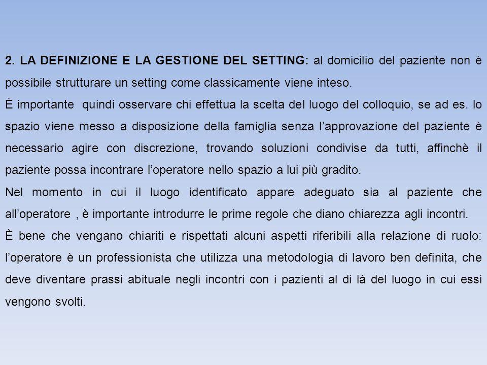 2. LA DEFINIZIONE E LA GESTIONE DEL SETTING: al domicilio del paziente non è possibile strutturare un setting come classicamente viene inteso. È impor