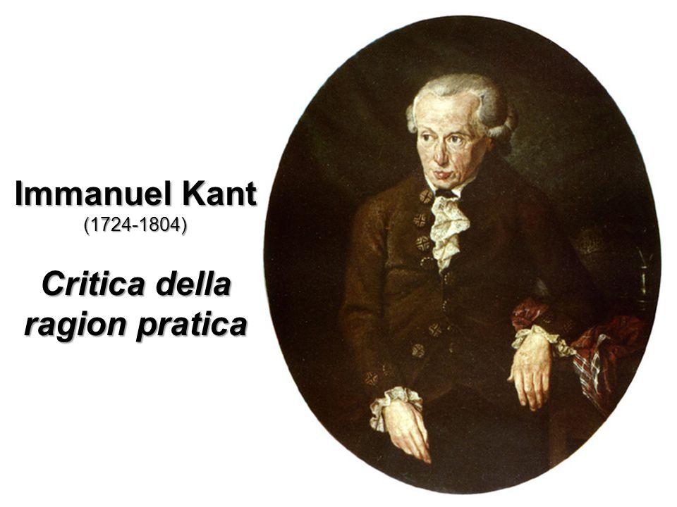 Immanuel Kant (1724-1804) Critica della ragion pratica