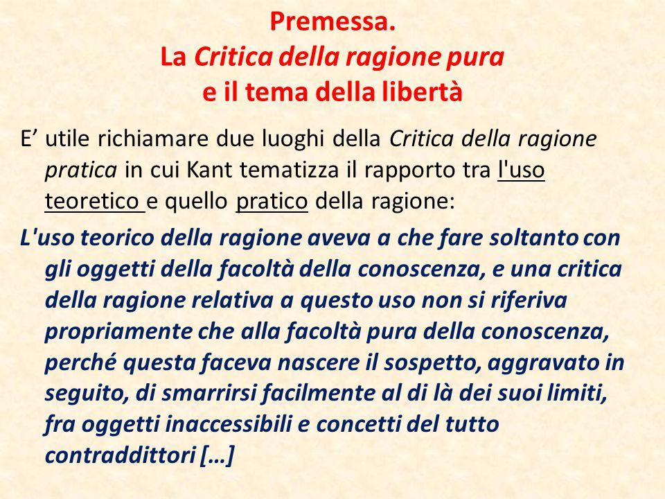 Premessa. La Critica della ragione pura e il tema della libertà E' utile richiamare due luoghi della Critica della ragione pratica in cui Kant tematiz