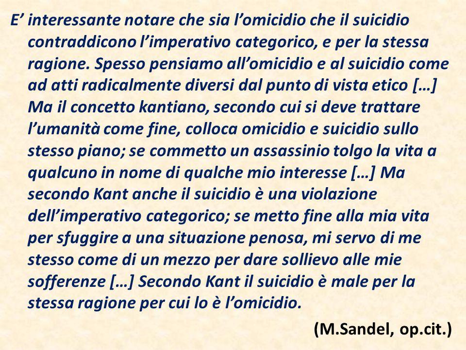 E' interessante notare che sia l'omicidio che il suicidio contraddicono l'imperativo categorico, e per la stessa ragione. Spesso pensiamo all'omicidio
