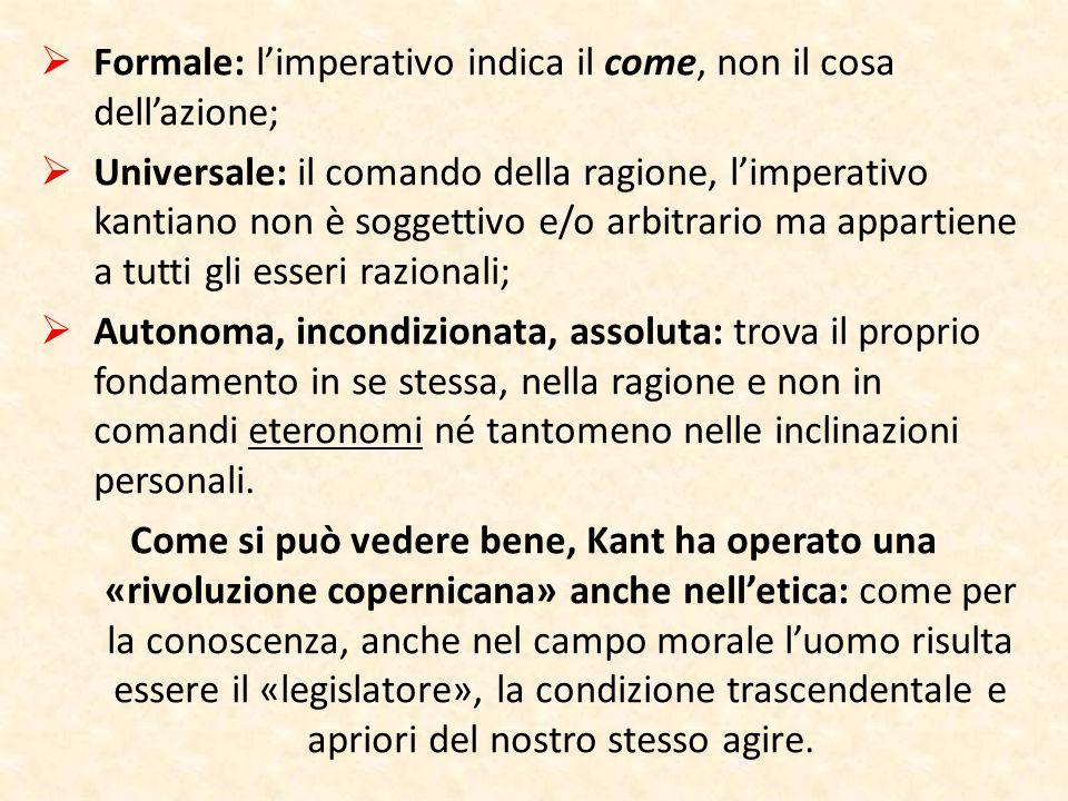  Formale: l'imperativo indica il come, non il cosa dell'azione;  Universale: il comando della ragione, l'imperativo kantiano non è soggettivo e/o ar