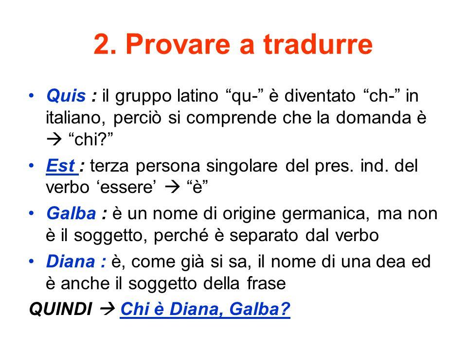1.Osservare il testo latino Cuius filia, Galba, est Diana.