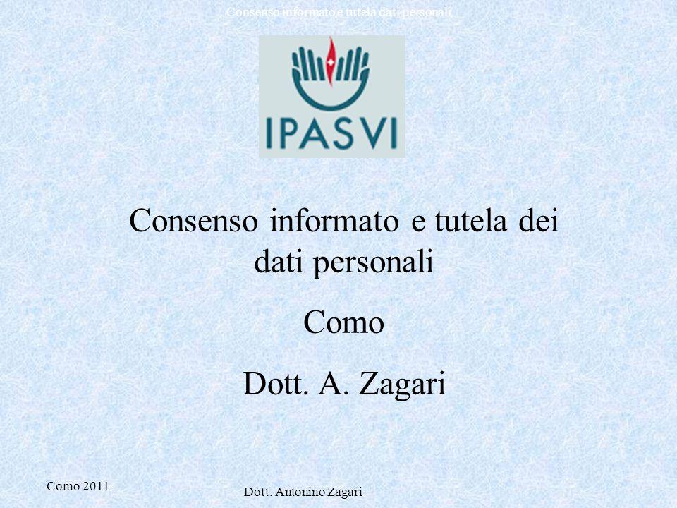 Como 2011 Dott. Antonino Zagari Consenso informato e tutela dati personali Consenso informato e tutela dei dati personali Como Dott. A. Zagari
