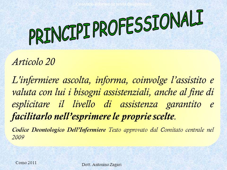 Como 2011 Dott. Antonino Zagari Consenso informato e tutela dati personali Articolo 20 L'infermiere ascolta, informa, coinvolge l'assistito e valuta c