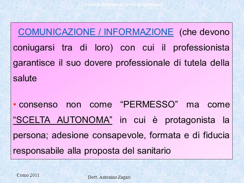 Como 2011 Dott. Antonino Zagari Consenso informato e tutela dati personali COMUNICAZIONE / INFORMAZIONE (che devono coniugarsi tra di loro) con cui il