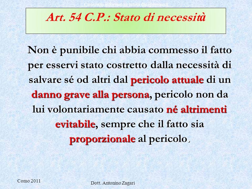 Como 2011 Dott. Antonino Zagari Consenso informato e tutela dati personali Art. 54 C.P.: Stato di necessit à Non è punibile chi abbia commesso il fatt