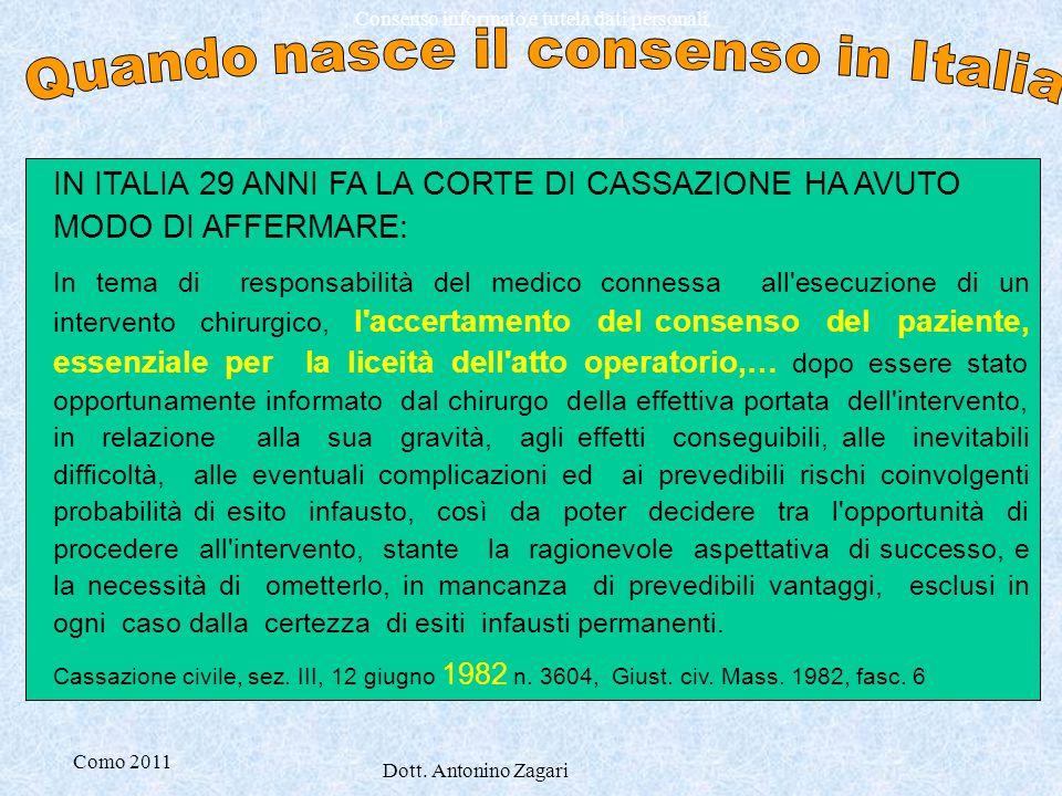 Como 2011 Dott. Antonino Zagari Consenso informato e tutela dati personali IN ITALIA 29 ANNI FA LA CORTE DI CASSAZIONE HA AVUTO MODO DI AFFERMARE: In