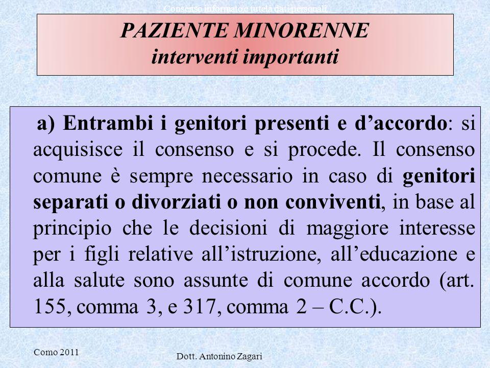 Como 2011 Dott. Antonino Zagari Consenso informato e tutela dati personali PAZIENTE MINORENNE interventi importanti a) Entrambi i genitori presenti e