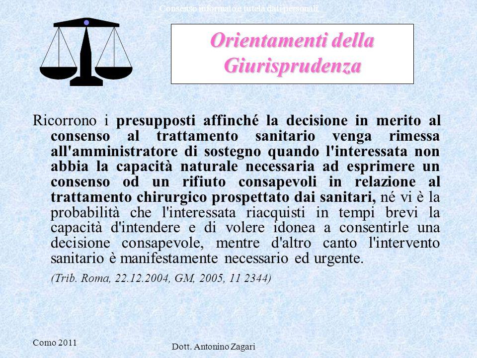 Como 2011 Dott. Antonino Zagari Consenso informato e tutela dati personali Orientamenti della Giurisprudenza Ricorrono i presupposti affinché la decis