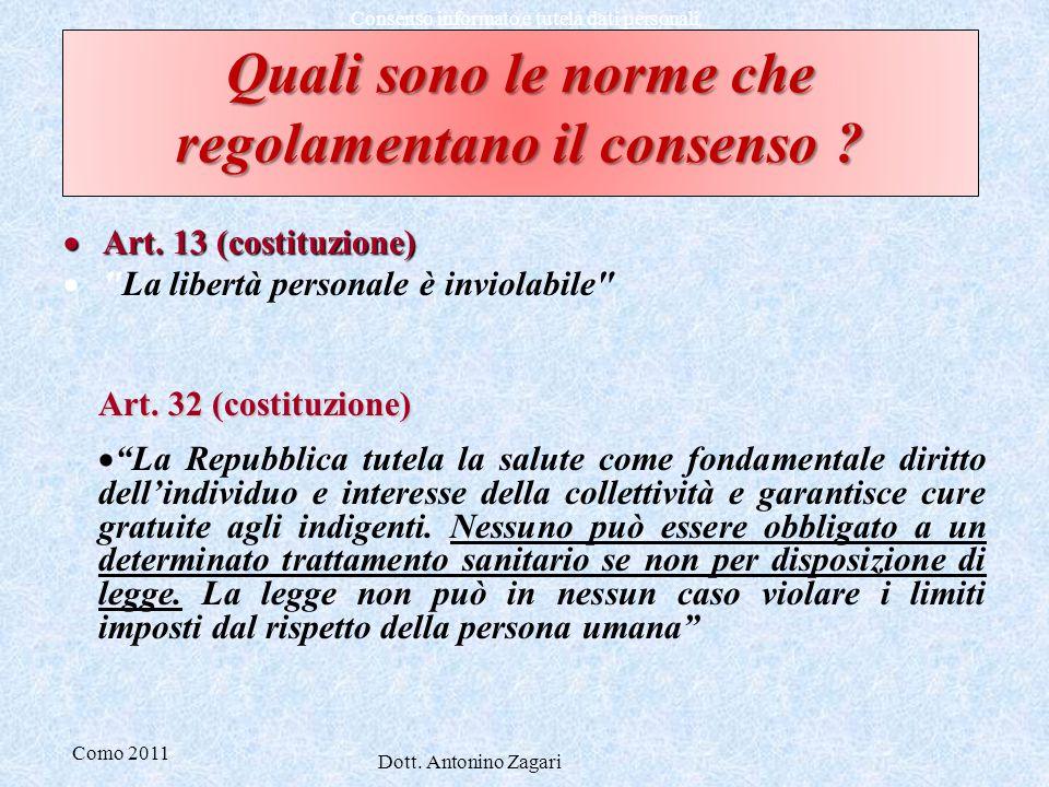 Como 2011 Dott. Antonino Zagari Consenso informato e tutela dati personali Quali sono le norme che regolamentano il consenso ?  Art. 13 (costituzione