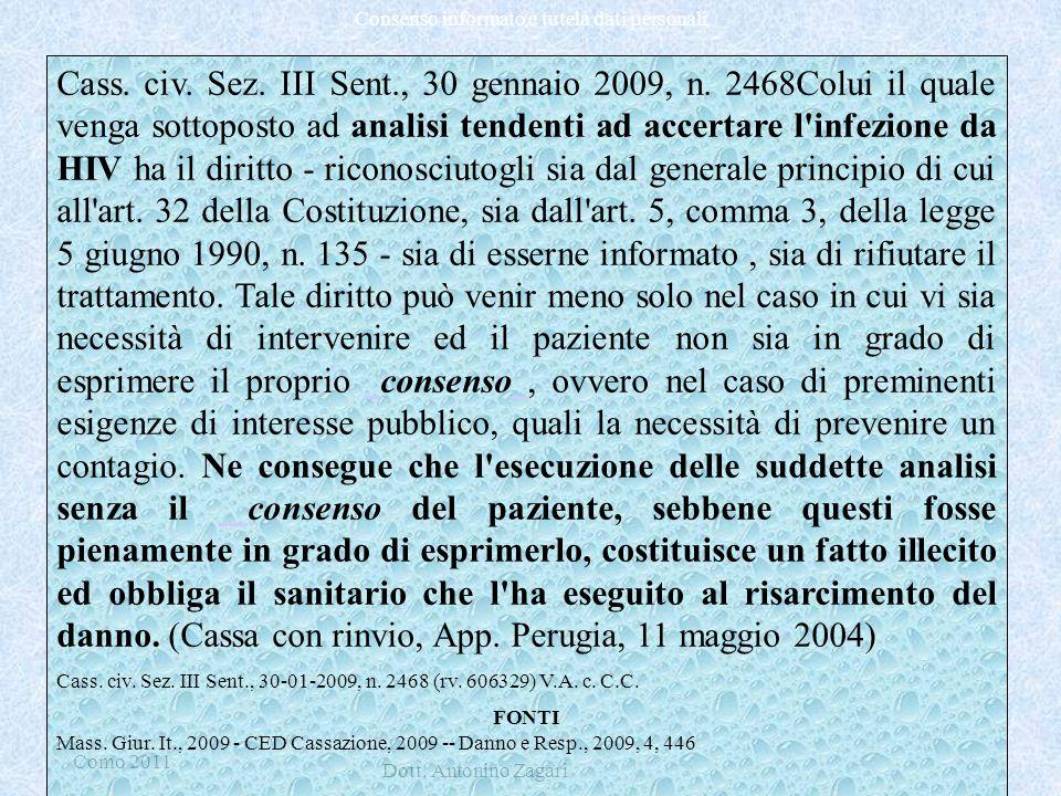 Como 2011 Dott. Antonino Zagari Consenso informato e tutela dati personali Cass. civ. Sez. III Sent., 30 gennaio 2009, n. 2468Colui il quale venga sot