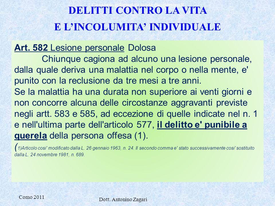 Como 2011 Dott. Antonino Zagari Consenso informato e tutela dati personali : DELITTI CONTRO LA VITA E L'INCOLUMITA' INDIVIDUALE Art. 582 Lesione perso