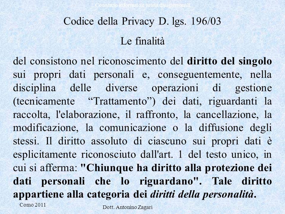Como 2011 Dott. Antonino Zagari Consenso informato e tutela dati personali Codice della Privacy D. lgs. 196/03 Le finalità del consistono nel riconosc