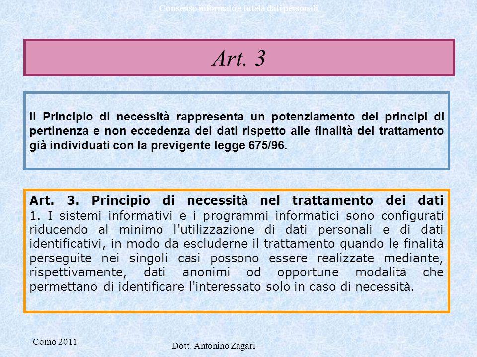 Como 2011 Dott. Antonino Zagari Consenso informato e tutela dati personali Il Principio di necessità rappresenta un potenziamento dei principi di pert
