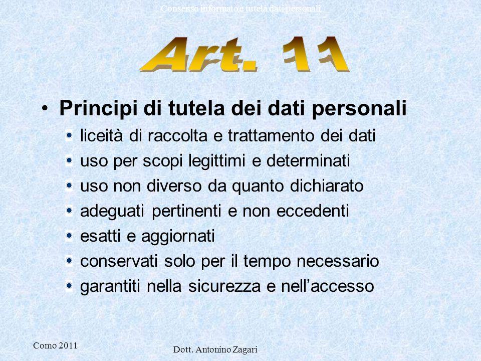 Como 2011 Dott. Antonino Zagari Consenso informato e tutela dati personali Principi di tutela dei dati personali liceità di raccolta e trattamento dei
