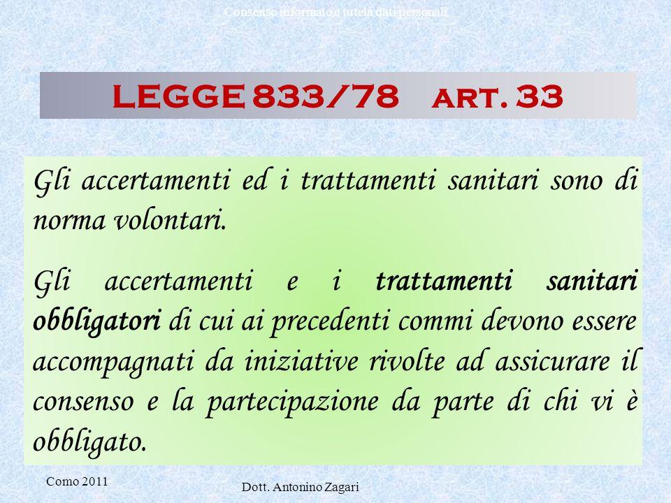 Como 2011 Dott. Antonino Zagari Consenso informato e tutela dati personali LEGGE 833/78 art. 33 Gli accertamenti ed i trattamenti sanitari sono di nor