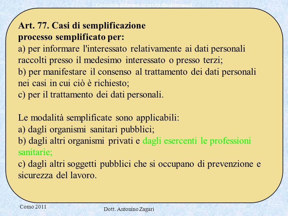 Como 2011 Dott. Antonino Zagari Consenso informato e tutela dati personali Art. 77. Casi di semplificazione processo semplificato per: a) per informar