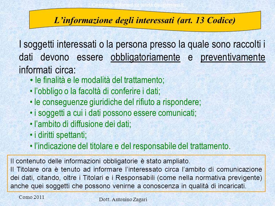Como 2011 Dott. Antonino Zagari Consenso informato e tutela dati personali L'informazione degli interessati (art. 13 Codice) I soggetti interessati o