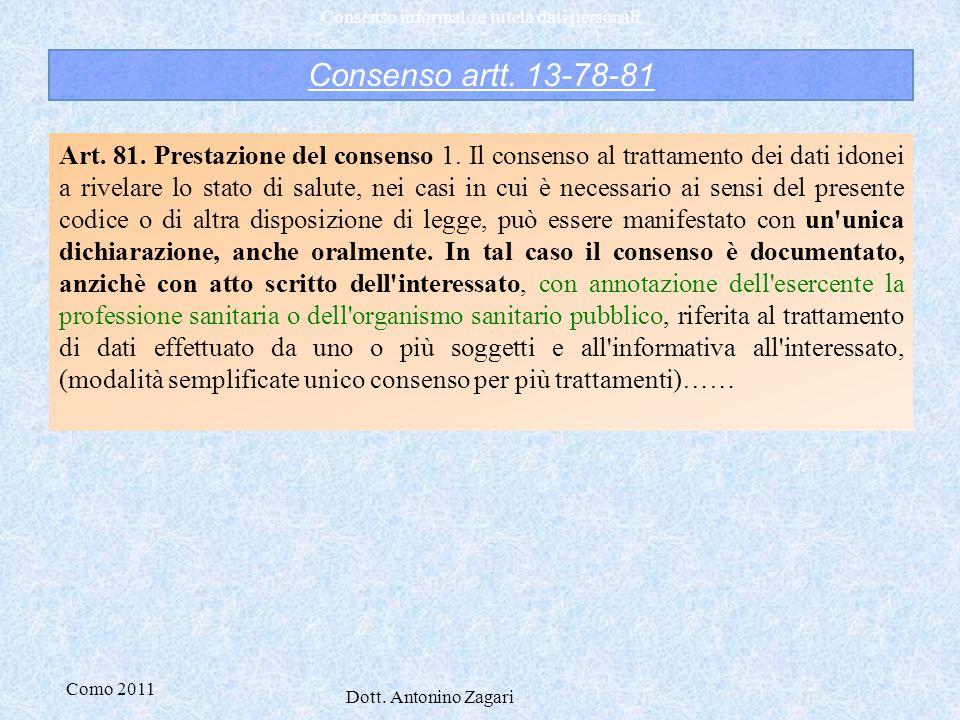 Como 2011 Dott. Antonino Zagari Consenso informato e tutela dati personali Consenso artt. 13-78-81 Art. 81. Prestazione del consenso 1. Il consenso al