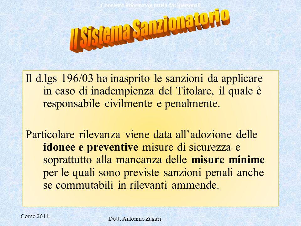 Como 2011 Dott. Antonino Zagari Consenso informato e tutela dati personali Il d.lgs 196/03 ha inasprito le sanzioni da applicare in caso di inadempien