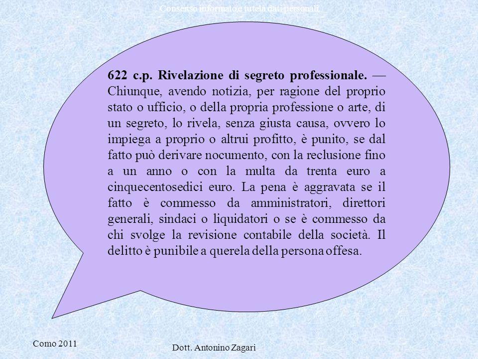Como 2011 Dott. Antonino Zagari Consenso informato e tutela dati personali 622 c.p. Rivelazione di segreto professionale. — Chiunque, avendo notizia,