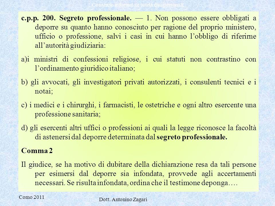 Como 2011 Dott. Antonino Zagari Consenso informato e tutela dati personali c.p.p. 200. Segreto professionale. — 1. Non possono essere obbligati a depo