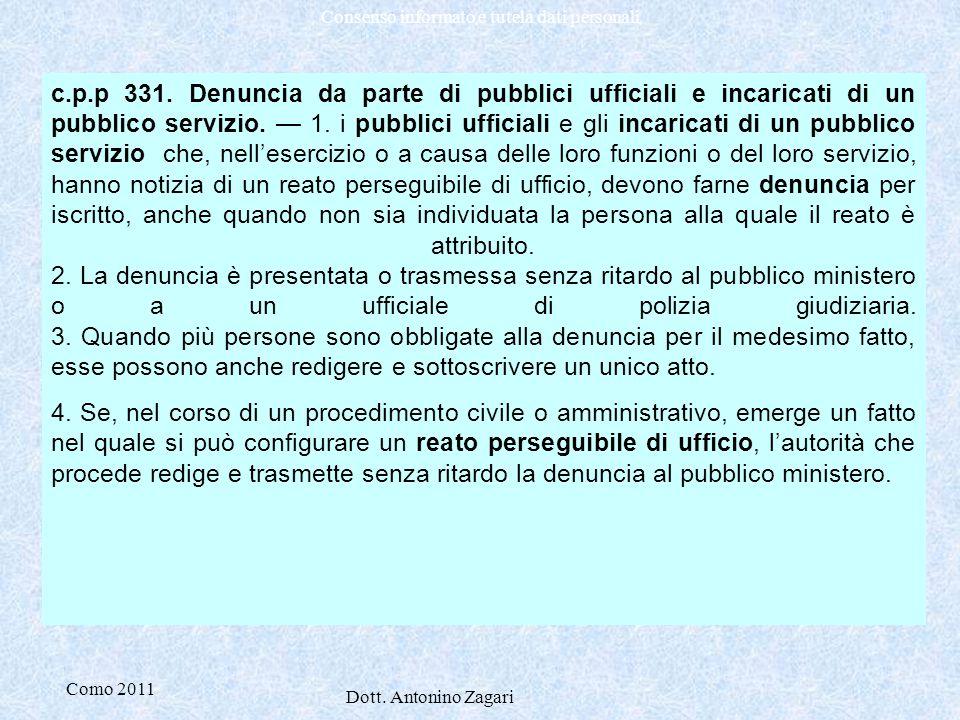 Como 2011 Dott. Antonino Zagari Consenso informato e tutela dati personali c.p.p 331. Denuncia da parte di pubblici ufficiali e incaricati di un pubbl